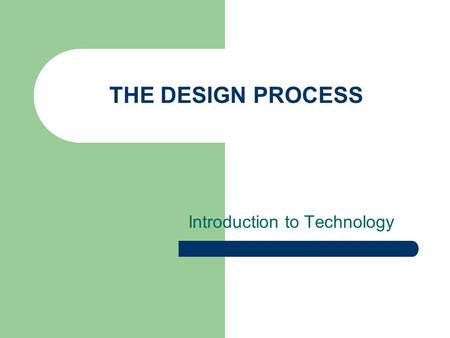 THE DESIGN PROCESS Introduction to Technology. DESIGN… Design is a broad term that is often associated with artistic expression, but it is best thought.