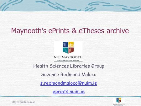 Maynooth's ePrints & eTheses archive Health Sciences Libraries Group Suzanne Redmond Maloco eprints.nuim.ie.