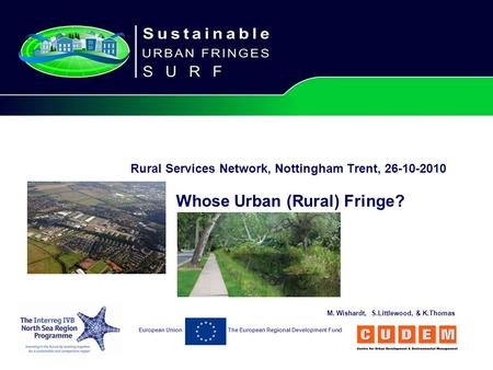 The European Regional Development FundEuropean Union Rural Services Network, Nottingham Trent, 26-10-2010 Whose Urban (Rural) Fringe? M. Wishardt, S.Littlewood,