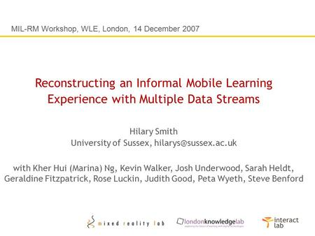 Reconstructing an Informal Mobile Learning Experience with Multiple Data Streams Hilary Smith University of Sussex, with Kher Hui.