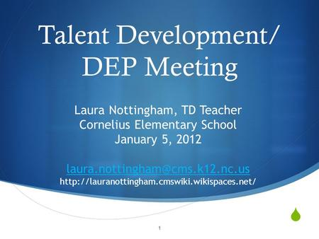  Talent Development/ DEP Meeting Laura Nottingham, TD Teacher Cornelius Elementary School January 5, 2012