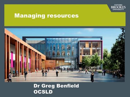 "Managing resources Dr Greg Benfield OCSLD. Betty Collis, Netherlands ""People engage in activities with resources"""