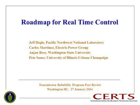 Roadmap for Real Time Control Transmission Reliability Program Peer Review Washington DC, 27 January 2004 Jeff Dagle, Pacific Northwest National Laboratory.