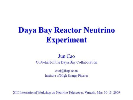 Daya Bay Reactor Neutrino Experiment Jun Cao On behalf of the Daya Bay Collaboration Institute of High Energy Physics XIII International.