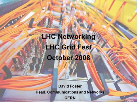1 1 David Foster Head, Communications and Networks CERN LHC Networking LHC Grid Fest October 2008.