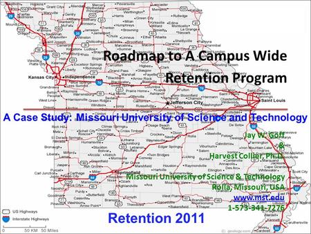 Roadmap to A Campus Wide Retention Program Jay W. Goff & Harvest Collier, Ph.D. Missouri <strong>University</strong> of Science & Technology Rolla, Missouri, USA www.mst.edu.