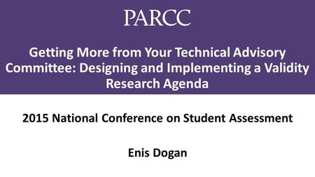Getting More from Your Technical Advisory Committee: Designing and Implementing a Validity Research Agenda 2015 National Conference on Student Assessment.