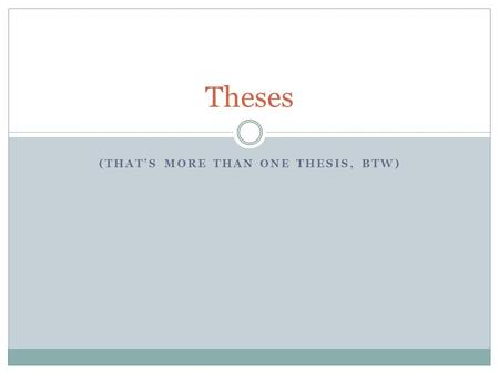 (THAT'S MORE THAN ONE THESIS, BTW) Theses. What do you know? On a sheet of paper, answer the following:  1.) What is the purpose of a thesis?  2.) Where.