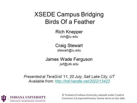 XSEDE Campus Bridging Birds Of a Feather Rich Knepper Craig Stewart James Wade Ferguson Presented at TeraGrid '11,