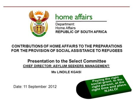 CONTRIBUTIONS OF HOME AFFAIRS TO THE PREPARATIONS FOR THE PROVISION OF SOCIAL ASSISTANCE TO REFUGEES Presentation to the Select Committee Date: 11 September.