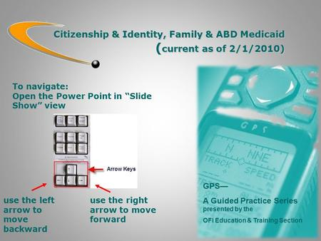 Citizenship & Identity, Family & ABD Medicaid ( current as of 2/1/2010) GPS— A Guided Practice Series presented by the OFI Education & Training Section.