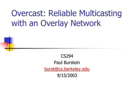 Overcast: Reliable Multicasting with an Overlay Network CS294 Paul Burstein 9/15/2003.