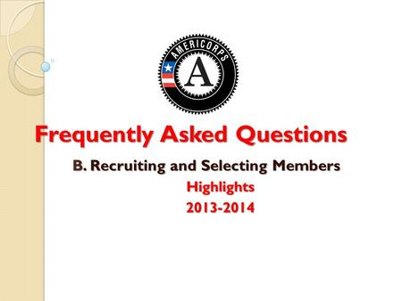 Frequently Asked Questions B. Recruiting and Selecting Members Highlights2013-2014.