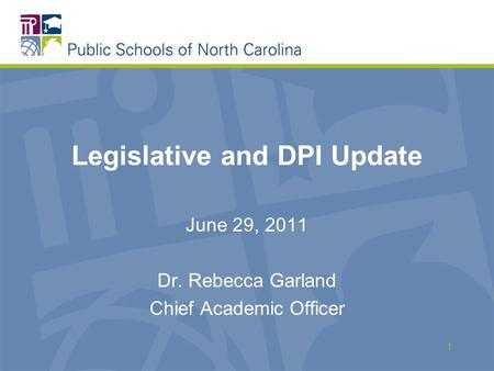 Legislative and DPI Update June 29, 2011 Dr. Rebecca Garland Chief Academic Officer 1.