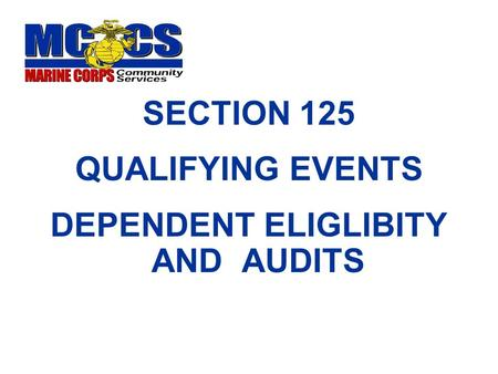 SECTION 125 QUALIFYING EVENTS DEPENDENT ELIGLIBITY AND AUDITS.