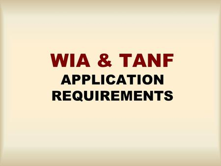 WIA & TANF APPLICATION REQUIREMENTS. Any Youth That Tests Below 8 th Grade in Reading or Math, Need Verification of Scores Need a Letter From the School.