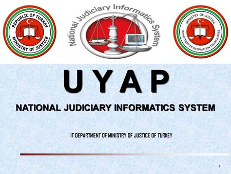 IT DEPARTMENT OF MINISTRY OF JUSTICE OF TURKEY 1 U Y A P NATIONAL JUDICIARY INFORMATICS SYSTEM.