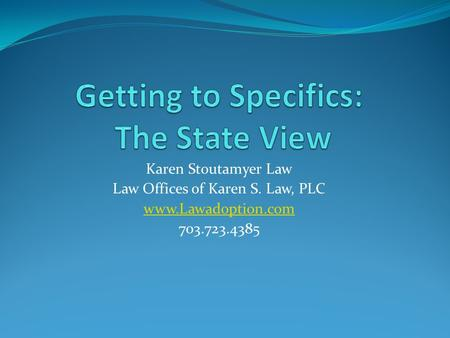 Karen Stoutamyer Law Law Offices of Karen S. Law, PLC www.Lawadoption.com 703.723.4385.