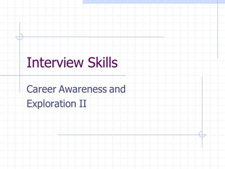 Interview Skills Career Awareness and Exploration II.