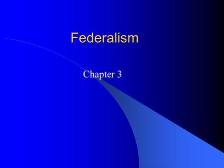 Federalism Chapter 3. Defining Federalism What is Federalism? – Definition: two or more levels of government have formal authority over the land and people.