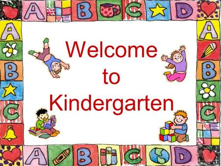 Welcome to Kindergarten. Tips for Kindergarten Parents Start now. Help out in the classroom. Learn about your child's school. Join PTA. Attend school.