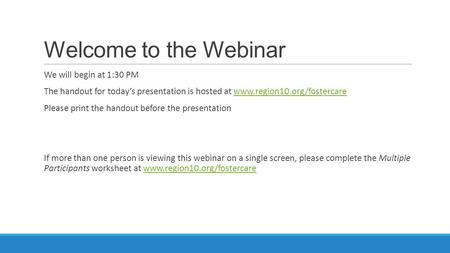 Welcome to the Webinar We will begin at 1:30 PM The handout for today's presentation is hosted at www.region10.org/fostercarewww.region10.org/fostercare.