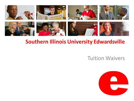 Southern Illinois University Edwardsville Tuition Waivers.