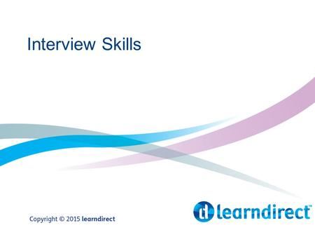 Interview Skills. Objectives By the end of the session: 1.State the information you need to prepare for an interview 2.Research company information to.