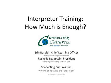 Interpreter Training: How Much is Enough? Erin Rosales, Chief Learning Officer Rashelle LeCaptain, President