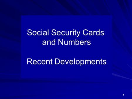 1 Social Security Cards and Numbers Recent Developments.