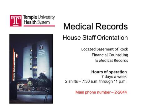 Medical Records House Staff Orientation Located Basement of Rock Financial Counseling & Medical Records Hours of operation 7 days a week 2 shifts – 7:30.