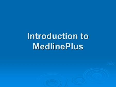 Introduction to MedlinePlus. About MedlinePlus MedlinePlus is the U.S. National Library of Medicine's website for quality health information MedlinePlus.