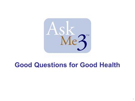 1 Good Questions for Good Health. 2 Health Information Can Be Confusing Everyone wants help with health information You are not alone if you find health.