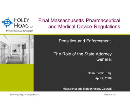 © 2009 Foley Hoag LLP. All Rights Reserved.Presentation Title Final Massachusetts Pharmaceutical and Medical Device Regulations Penalties and Enforcement.