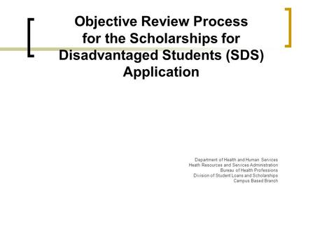 Objective Review Process for the Scholarships for Disadvantaged Students (SDS) Application Department of Health and Human Services Heath Resources and.