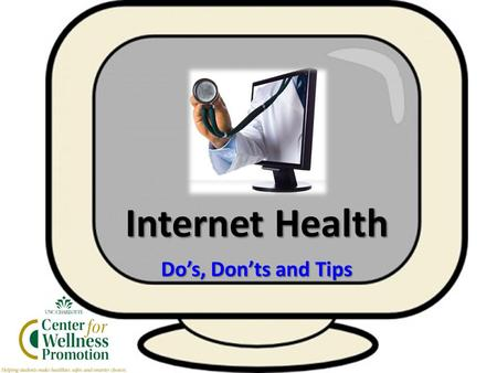 Internet Health Do's, Don'ts and Tips. Do's DO Look for the authors of the source or the original source of information; who wrote this and are they reputable?