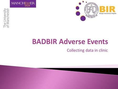 Collecting data in clinic.  Aim of BADBIR  Definition of Adverse Events  Adverse events in BADBIR  Adverse event recording in hospital case notes.