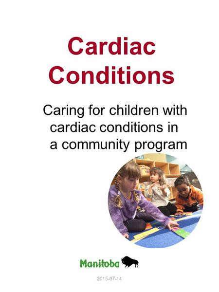 Cardiac Conditions Caring for children with cardiac conditions in a community program 2015-07-14.