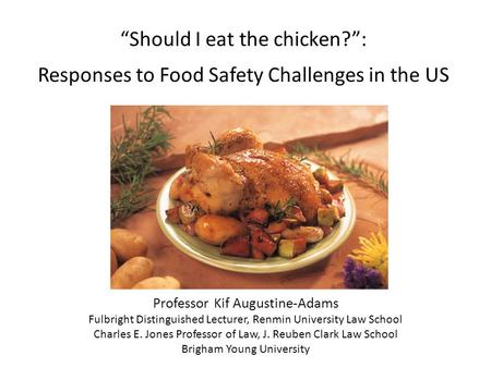"""Should I eat the chicken?"": Responses to Food Safety Challenges in the US Professor Kif Augustine-Adams Fulbright Distinguished Lecturer, Renmin University."