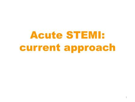 1 Acute STEMI: current approach. 2 3 4 5 6 7 NSTEACS vs. STEACS Non occluding culprit lesion in 60-85 % Autolysis Recurrent ischemia/MI No time dependent.