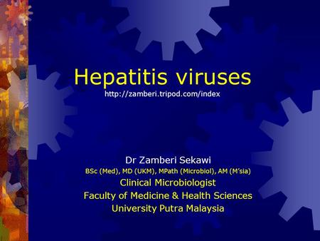 Hepatitis viruses  Dr Zamberi Sekawi BSc (Med), MD (UKM), MPath (Microbiol), AM (M'sia) Clinical Microbiologist Faculty.