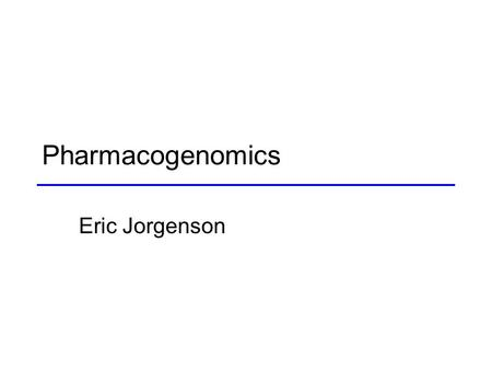 Pharmacogenomics Eric Jorgenson. Outline Introduction Pharmacogenetics –TPMT –CYP2D6 Pharmacogenomics –GWAS –Gene Expression.