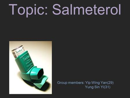 Topic: Salmeterol Group members: Yip Wing Yan(29) Yung Sin Yi(31)