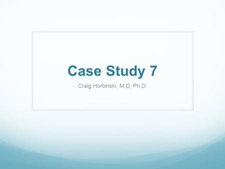 Case Study 7 Craig Horbinski, M.D, Ph.D.. History 63-year-old male with generalized progressive weakness especially in his lower extremities with difficulty.