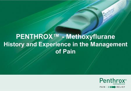 PENTHROX™ - Methoxyflurane History and Experience in the Management of Pain.