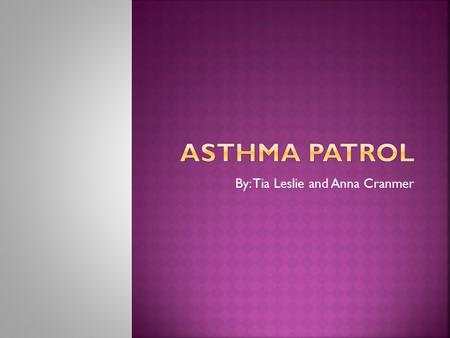 By: Tia Leslie and Anna Cranmer.  Asthma is a chronic condition involving the respiratory system in which the airways occasionally constrict, become.