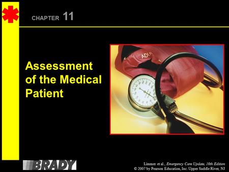 Limmer et al., Emergency Care Update, 10th Edition © 2007 by Pearson Education, Inc. Upper Saddle River, NJ CHAPTER 11 Assessment of the Medical Patient.