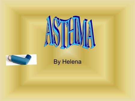 By Helena. What is and what causes asthma? Asthma is a disease of the airways that blocks the airways, making it hard to breath. It makes you wheeze,