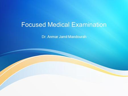Focused Medical Examination Dr. Anmar Jamil Mandourah.