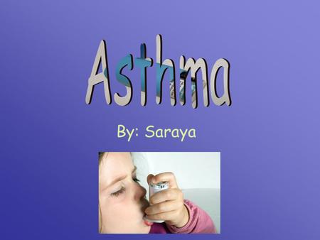 By: Saraya. Basic Info ASTHMA: is a disease that effects the lungs Is one of the most common diseases in children causes wheezing, breathlessness, chest.